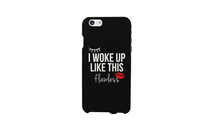 I Woke Up Like This Flawless phone case for iphone 4, iphone 5, iphone 5C, iphone 6, iphone 6 plus, Galaxy S3, Galaxy S4, Galaxy S5, HTC One M8, LG G3