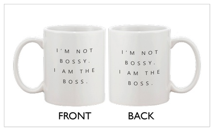 Funny Coffee Mugs - I'm Not Bossy, I Am the Boss Cup