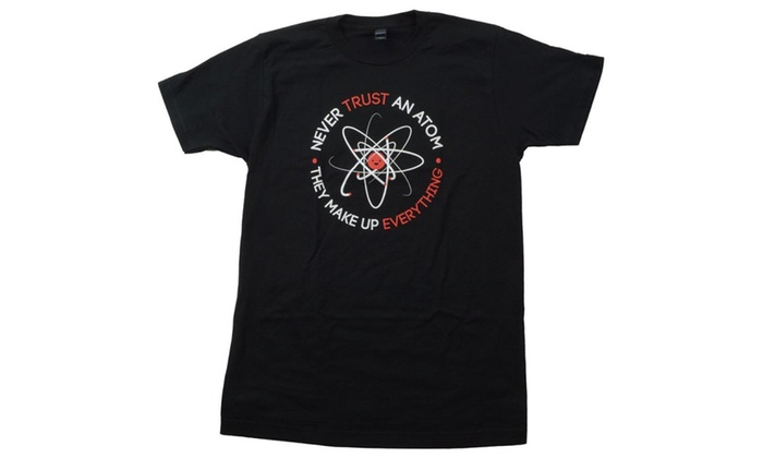 Never Trust an Atom, they Make Up Everything  Funny Science T-shirt